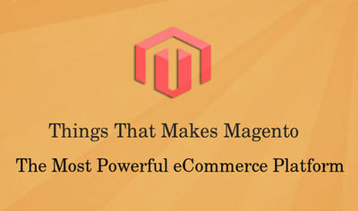 Things That Make Magento The Most Powerful eCommerce Platform