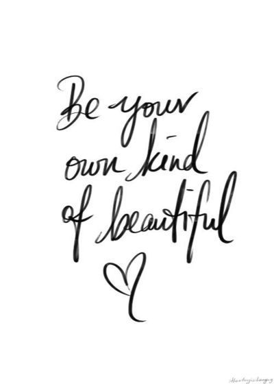 Be Your Own Kind Of Beautiful Quotes Inspiration Motivation Would Make A