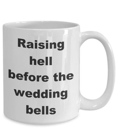 Summer wedding - raising hell before the wedding bells gift white ceramic coffee mug $17.45