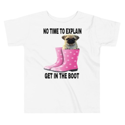 Toddler Short Sleeve Tee NO TIME TO EXPLAIN GET IN THE BOOT $20.00