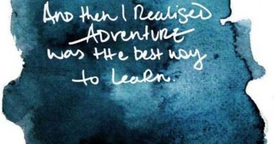 And then I realized adventure was the best way to learn...!
