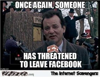 Someone has threatened to leave Facebook funny meme #funny #humor #lol #meme #PMSLweb