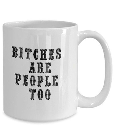 Bitches are people too dirty rude vulgar white ceramic coffee mug gag gift| batchelor party |batchelorette party | $15.95