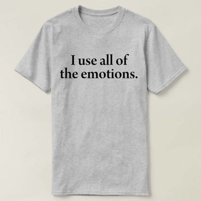 I Use All Of The Emotions T-shirt, Ladies Unisex Crewneck shirt, Funny Shirt For Women, Crazy Girl, Girlfriend T-shirt, Cute But Psycho $16.50