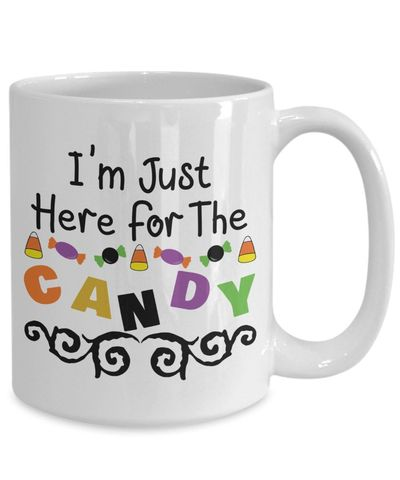 I'm just here for the candy halloween $15.95