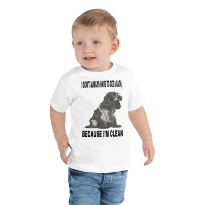 Toddler Short Sleeve Tee I DON'T ALWAYS HAVE TO GET A BATH, BECAUSE I'M CLEAN $20.00