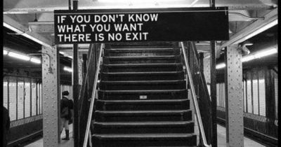 """""""If you don't know what you want, there is no exit."""" So very true....stuck can be the easiest yet the hardest place to be!"""