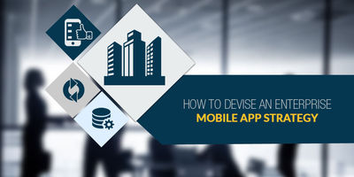 How to Devise an Enterprise Mobile App Strategy.jpg