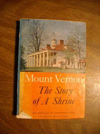 Mount Vernon The Story of a Shrine by Gerald W. Johnson and Charles Cecil Wall (1953) for sale at Wenzel Thrifty Nickel ecrater store