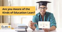 Are you Aware of the Kinds of Education Loan?
