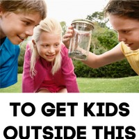 Ideas to get kids outside.