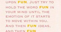 Abraham-Hicks Quote. Choose the word Fun and continually think of Fun until you start feeling Fun and things to continually maintain the Fun. #lawofattraction #abrahamhicks #quote http://www.lawofattractionhelp4u.com/