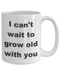 Summer wedding - i can't wait to grow old with you gift white ceramic coffee mug $18.95