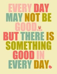 Always is something good in every day.