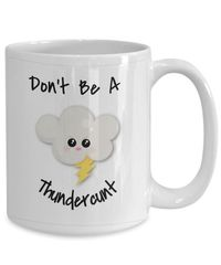 Don't be a thundercunt white ceramic coffee mug |gift |funny mug| $15.95