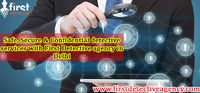 First Detective Agency is a private detective agency in Delhi with experience of 25 years. We have handled all types of cases in Delhi and 99.9 % cases bore fruits. We keep the level of professionalism parallel with every client and our team members a...
