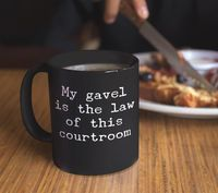 Gifts for judges my gavel is the law of this courtroom coffee or tea mug funny cup for magistrate $24.95