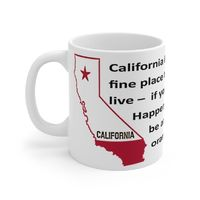 Ceramic Famous Quote Mug - California fine place to live - If you happen to be an orange, Graphic & Saying - This 11oz. mug makes a great forever gift!