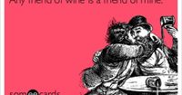 Any friend of wine is a friend of mine.
