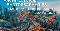 #Architectural #Photography Tips to Make Any Building and Structure Look Fantastic