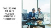 Tricks to Make the Sales Prospects Interested in Your Content