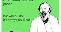 I don't always lose my phone... but when I do, it's always on silent.