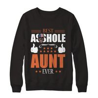 Great Family Store Best A**hole Aunt Ever American Family Sweatshirt $29.99