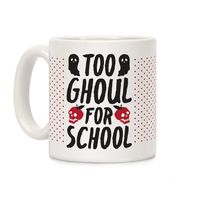Who do you know who would love this? Too Ghoul For School Ceramic Coffee Mug Handcrafted in the USA! $14.99