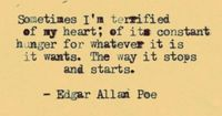 Sometimes Im terrified of my heart... Edgar Allen Poe quotes