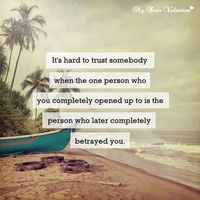 It's hard to trust somebody when the one person who you completely opened up to is the person who later completely betrayed you.