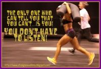 the only one who can tell you that you can't is you. you don't have to listen