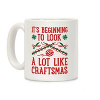 It's Beginning To Look A Lot Like Craftsmas Ceramic Coffee Mug $14.99 �œ�Handcrafted in the USA! �œ�