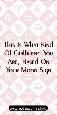 This Is What Kind Of Girlfriend You Are, Based On Your Moon Sign