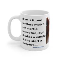 Ceramic Famous Quote Mug, Graphic & Saying -Camp or Forest Fire Matches. This 11oz. mug makes a great forever gift!