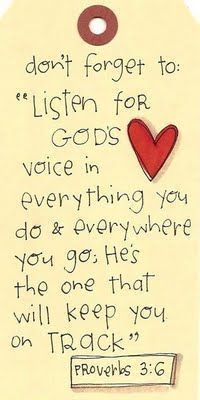 """Don't forget to: """"Listen for God's voice in everything you do and everywhere you go, He's the one that will keep you on track."""" (Proverbs 3:6 - In all your ways acknowledge Him, amd He shall direct your paths.)"""