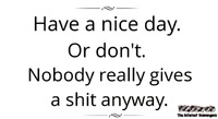 Have a nice day sarcastic quote