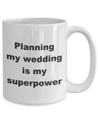Summer wedding - planning my wedding is my superpower gift white ceramic coffee mug $18.95