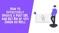 How to Effectively Update a Post URL and Get Rid of 404 Error As Well