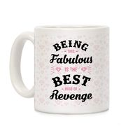 Who do you know who would love this? Being This Fabulous Is The Best Kind Of Revenge Ceramic Coffee Mug Handcrafted in the USA! $14.99