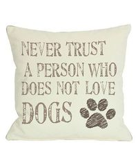 Look what I found on #zulily! 'Never Trust a Person Who Does Not Love Dogs' Pillow #zulilyfinds