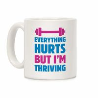 Everything Hurts But I'm Thriving Ceramic Coffee Mug $15.99 �œ� Handcrafted in USA! �œ� Support American Artisans