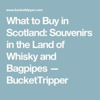 "What to Buy in Scotland: Souvenirs in the Land of Whisky and Bagpipes �€"" BucketTripper"