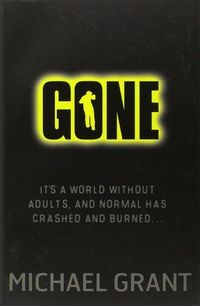 GONE (DYSTOPIA-F GRA) Suddenly there were no adults, no answers. What would you do? In the blink of an eye, the world changes. The adults vanish without a trace, and those left must do all they can to survive.