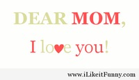 Dear mom, I love you so much