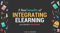5 Real Benefits of Integrating eLearning Solutions with Your Business
