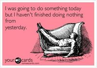 "Sundays... ""I was going to do something today, but I haven't finished doing nothing from yesterday."""
