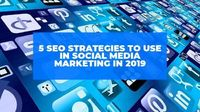 5 SEO Strategies to Use in Social Media Marketing in 2019