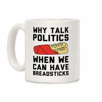 Why Talk Politics When We Can Have Breadsticks Ceramic Coffee Mug $15.99 �œ� Handcrafted in USA! �œ� Support American Artisans