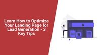 Check out 3 tried-and-true methods on how to optimize your landing page for lead generation. Here are our 3 best landing page tips?
