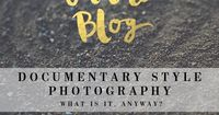 Whether you've heard it from Fearless and Framed or through the grapevine, documentary style photography is becoming all the buzz. It gets confused with lifesty